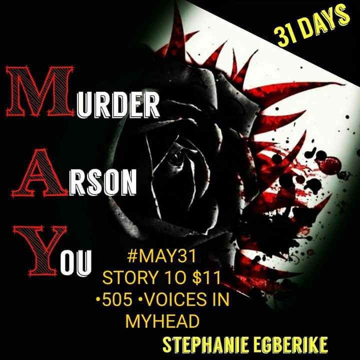 #MAY31 #STORY 10$11 •505 $ •VOICES IN MY HEAD