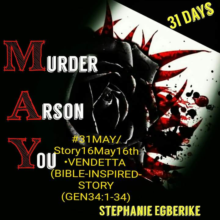 #31MAY #STORY16#MAY1 6TH •VENDETTA  (A BIBLE-INSPIRED-STORY. .GEN.34 :1-34)