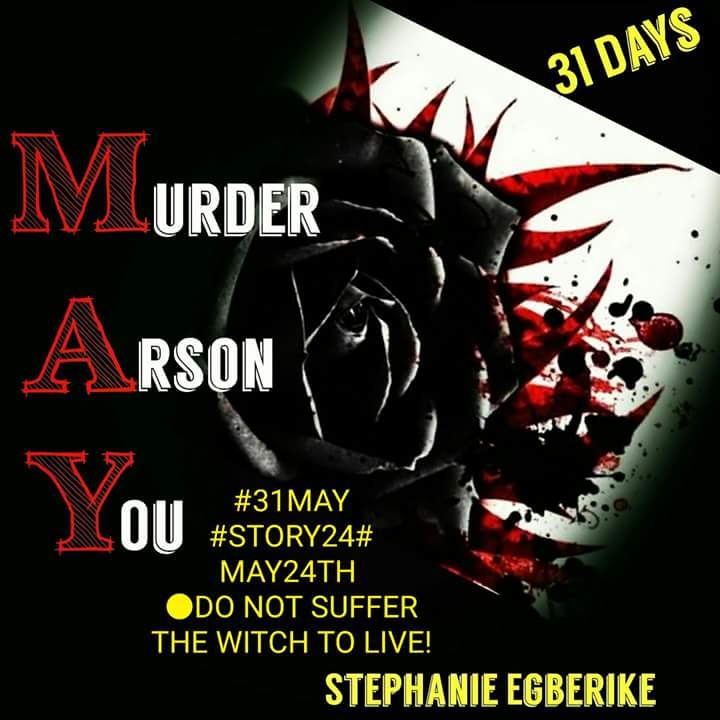 #31MAY #STORY 24 #MAY24TH ●DO NOT SUFFER THE WITCH TO LIVE!