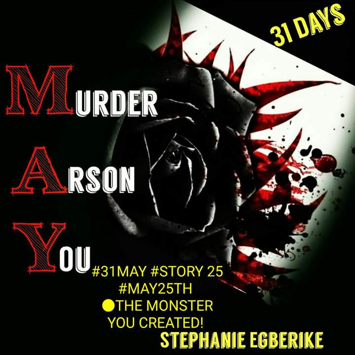 #31MAY STORY 25 #MAY25TH ●THE MONSTER YOU CREATED! !