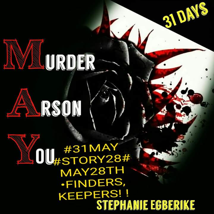 #31MAY #STORY 28 #MAY28TH ●FINDERS, KEEPERD