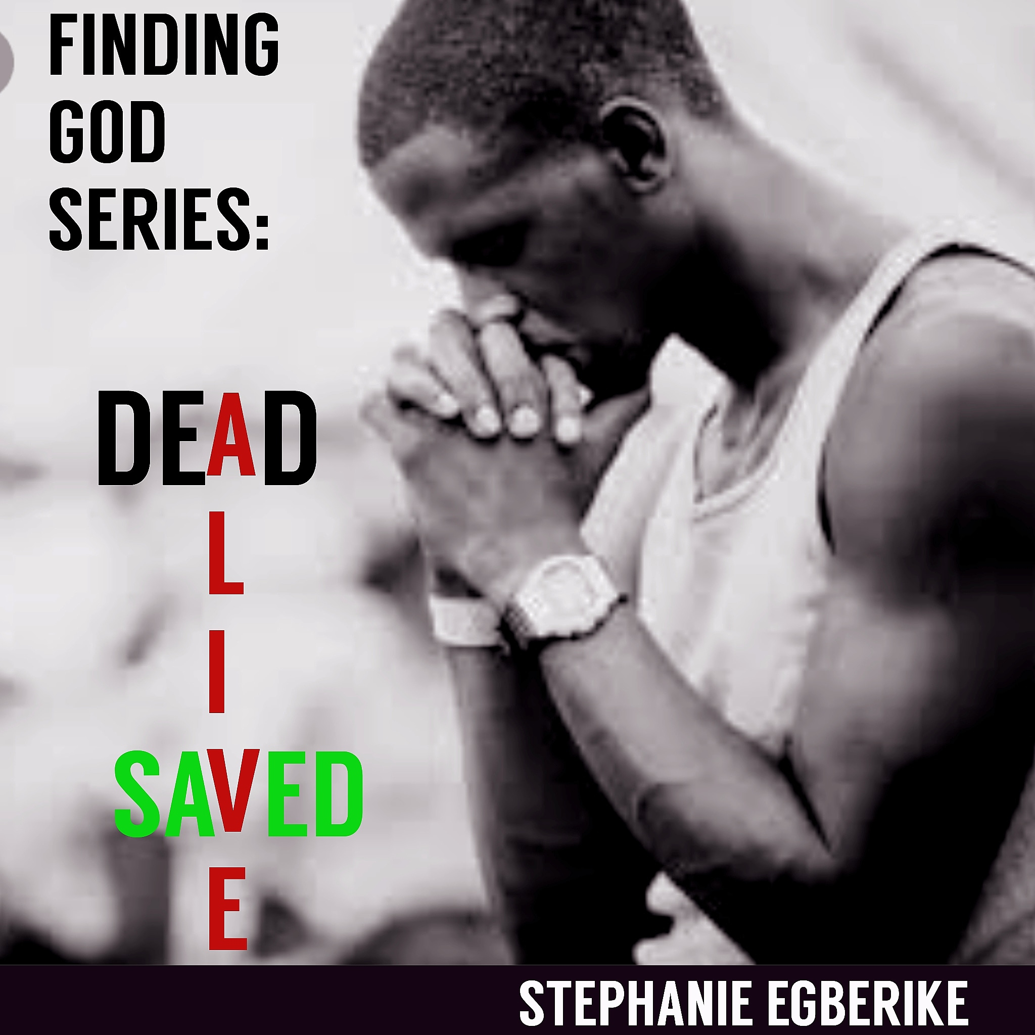 Finding God Series #2 – Dead, Alive, Saved!