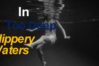 #IN TOO DEEP SLIPPERY WATERS- CHP THIRTEEN